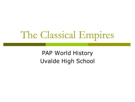 The Classical Empires PAP World History Uvalde High School.