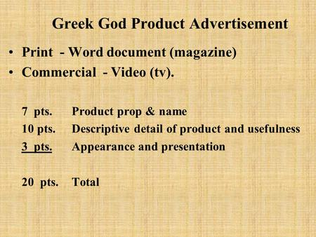 Greek God Product Advertisement Print - Word document (magazine) Commercial - Video (tv). 7 pts. Product prop & name 10 pts.Descriptive detail of product.