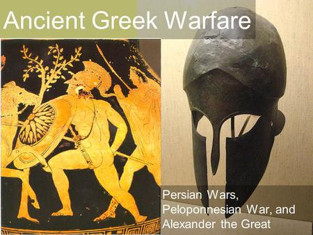 Persian Wars, Peloponnesian War, and Alexander the Great