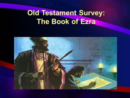 "Old Testament Survey: The Book of Ezra. Keys to the Book Key words/phrases—Restoration and ""house of the Lord."" ( temple ) God's people in Babylonian."
