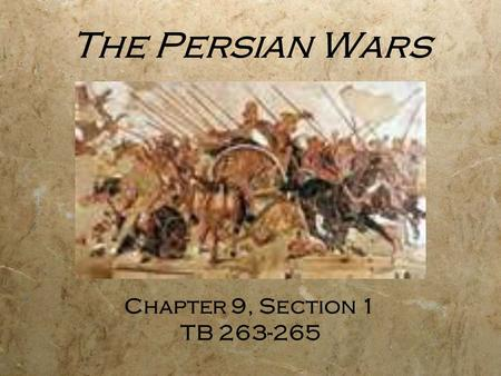 The Persian Wars Chapter 9, Section 1 TB 263-265.
