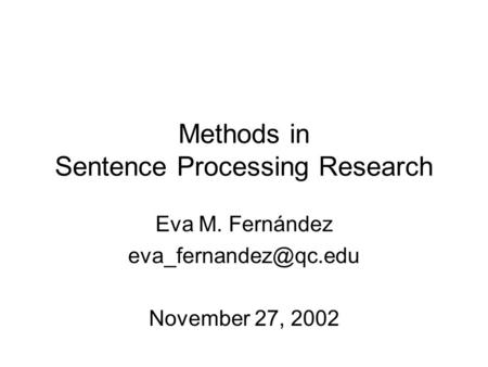 Methods in Sentence Processing Research Eva M. Fernández November 27, 2002.