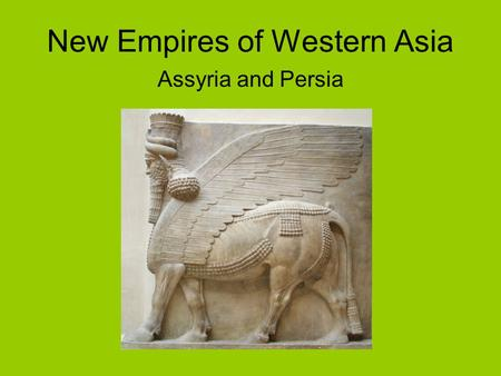 New Empires of Western Asia Assyria and Persia. Assyria Assyrians emerged as a power around the seventh century B.C.E. Ashurbanipal (669-626 B.C.E. )