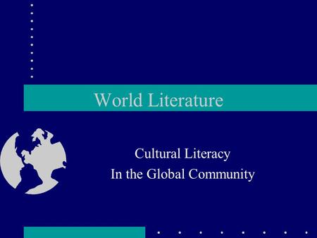 World Literature Cultural Literacy In the Global Community.