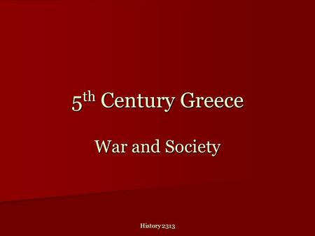 History 2313 5 th Century Greece War and Society.