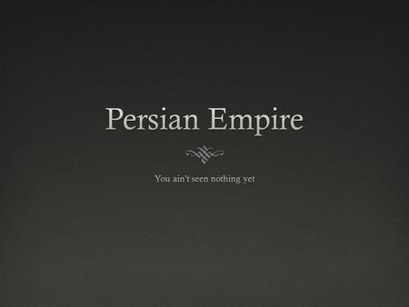 History of Persian EmpireHistory of Persian Empire.