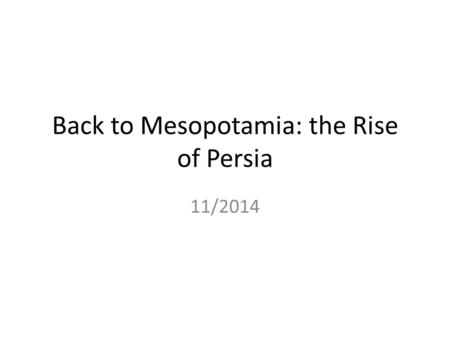 Back to Mesopotamia: the Rise of Persia