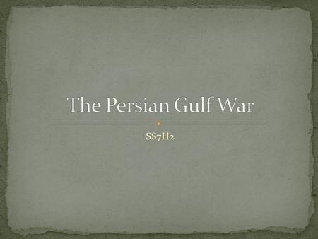 SS7H2. Persian Gulf War began on August 2, 1990. It was a conflict between Iraq and 32 other nations including USA, Britain, Egypt, France, and Saudi.