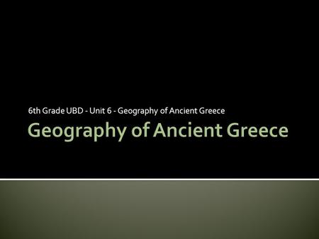 6th Grade UBD - Unit 6 - Geography of Ancient Greece.