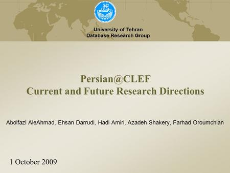 Current and Future Research Directions University of Tehran Database Research Group 1 October 2009 Abolfazl AleAhmad, Ehsan Darrudi, Hadi.