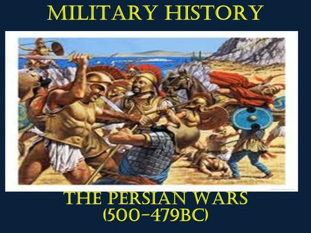 MILITARY HISTORY The Persian Wars (500-479BC). In each unit we will look at… Strategy Tactics Technology Leadership Logistics.