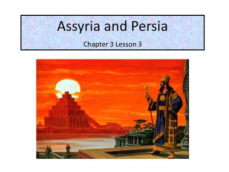 Assyria and Persia Chapter 3 Lesson 3.