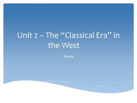 "Unit 2 – The ""Classical Era"" in the West"