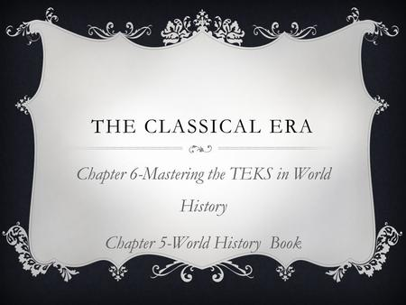 The Classical Era Chapter 6-Mastering the TEKS in World History