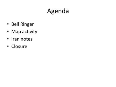 Agenda Bell Ringer Map activity Iran notes Closure.