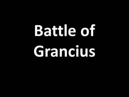 Battle of Grancius. Time Line Battle of Grancius 334BC Miletus 334BC Disbanding of the Fleet 334BC Halicarnassus 334BC Rebuilding of the Fleet 333BC.