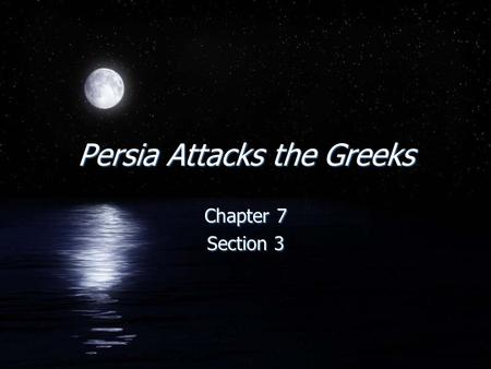 Persia Attacks the Greeks Chapter 7 Section 3 Chapter 7 Section 3.