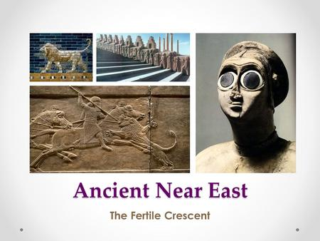 Ancient Near East The Fertile Crescent. ANE Discussion Questions 1.How does ANE art symbolize power? 2.What lengths will rulers and artists go to to showcase.