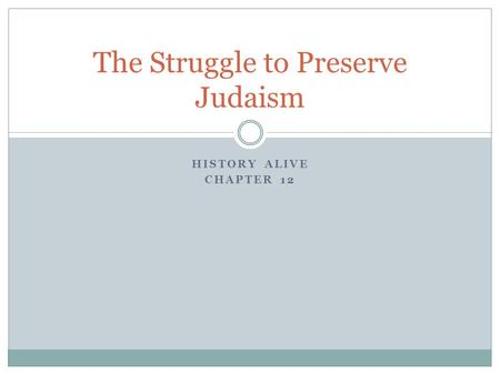HISTORY ALIVE CHAPTER 12 The Struggle to Preserve Judaism.