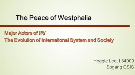 Hoggie Lee, I 34009 Sogang GSIS. ◈ Question What is the significance of Peace of Westphalia as a new stage in the evolution of international society?