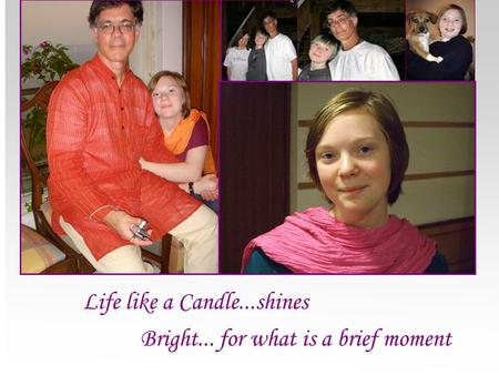Life like a Candle...shines Bright... for what is a brief moment.
