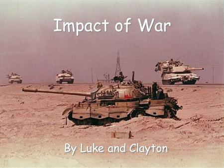 Impact of War By Luke and Clayton. Agent Orange / Used in Vietnam / Reveal enemy hiding places / Distributed by hand, airplane, & vehicle / Vietnam vets.
