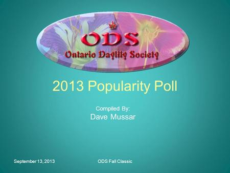 September 13, 2013ODS Fall Classic 2013 Popularity Poll Compiled By: Dave Mussar.