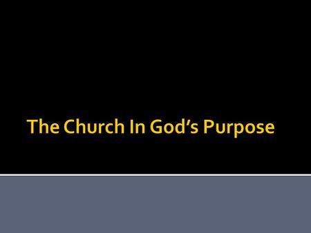 " Let us consider the church in God's eternal purpose (Eph. 3:8-12).  The term ""church"" identifies those who are ""called out"" into ""an assembly, a congregation,"