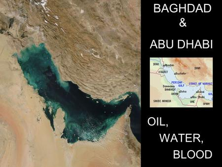"BAGHDAD & ABU DHABI OIL, WATER, BLOOD. Across the Persian Gulf from the UAE lies Iraq, the ancient Mesopotamia - land ""between the rivers"" Euphrates and."