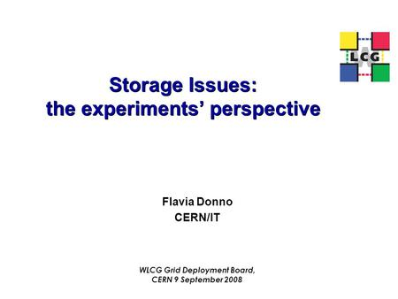 Storage Issues: the experiments' perspective Flavia Donno CERN/IT WLCG Grid Deployment Board, CERN 9 September 2008.