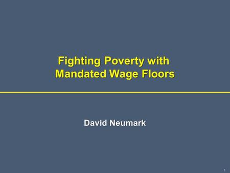 1 Fighting Poverty with Mandated Wage Floors David Neumark.