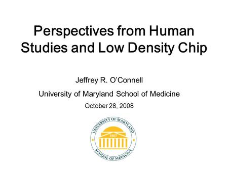 Perspectives from Human Studies and Low Density Chip Jeffrey R. O'Connell University of Maryland School of Medicine October 28, 2008.