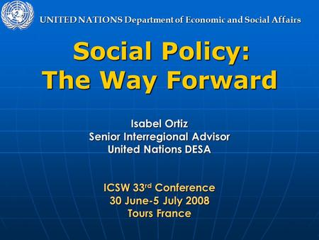 UNITED NATIONS Department of Economic and Social Affairs Social Policy: Social Policy: The Way Forward Isabel Ortiz Senior Interregional Advisor United.