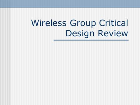 Wireless Group Critical Design Review. Movement BS command -> PULSOUT pin, period –BS2P units for period = 1.18  s 1.0ms pulse = CW, 2.0ms pulse = CCW.