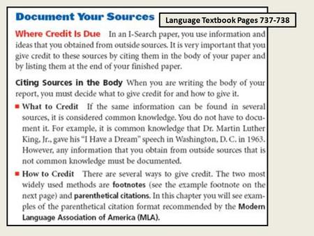 Language Textbook Pages 737-738. (PARENTHETICAL CITATIONS) Placed at the end of the sentence containing the cited information.