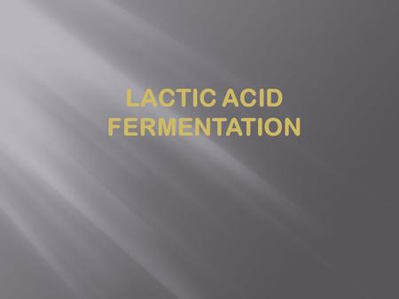 LACTIC ACID FERMENTATION. Lactic acid fermentation is the process of degradation of the feast to lactic acid. As a result glycolizis (in anaerobic conditions),
