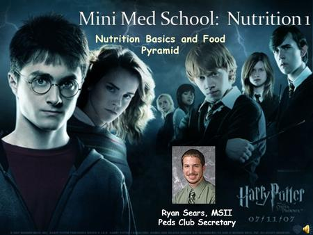 Nutrition Basics and Food Pyramid Ryan Sears, MSII Peds Club Secretary.