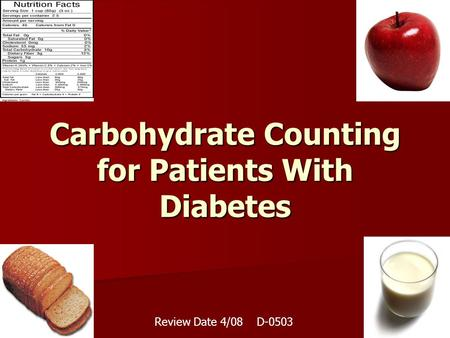 Carbohydrate Counting for Patients With Diabetes Review Date 4/08 D-0503.