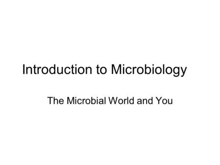 Introduction to Microbiology The Microbial World and You.