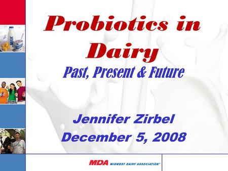 Probiotics in Dairy Past, Present & Future Jennifer Zirbel December 5, 2008.