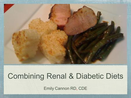 Combining Renal & Diabetic Diets Emily Cannon RD, CDE.