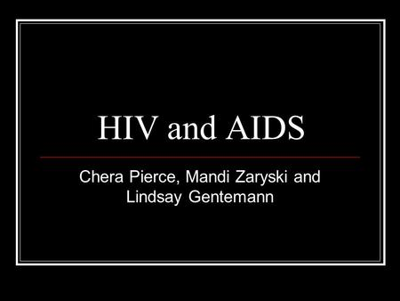 HIV and AIDS Chera Pierce, Mandi Zaryski and Lindsay Gentemann.