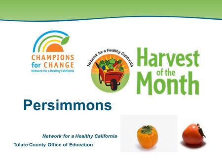 Tulare County Office of Education Network for a Healthy California Persimmons.