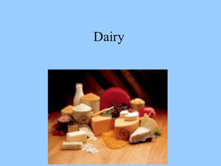 Dairy. MILK Popular beverage Provides texture, flavor, color, and nutritional value to cooked or baked items Provides proteins, vitamins, and minerals.