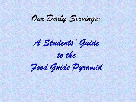 Our Daily Servings: A Students' Guide to the Food Guide Pyramid.