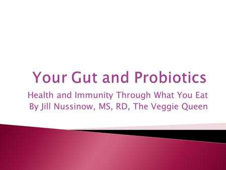 Health and Immunity Through What You Eat By Jill Nussinow, MS, RD, The Veggie Queen.
