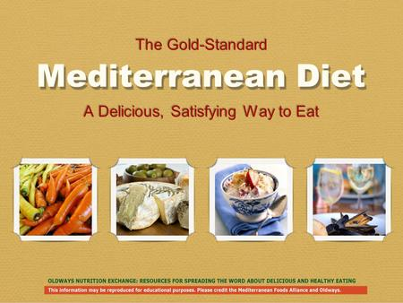 Mediterranean Diet A Delicious, Satisfying Way to Eat The Gold-Standard.