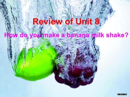 Review of Unit 8 How do you make a banana milk shake?