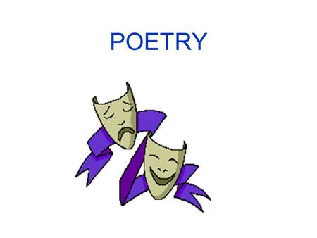 POETRY. Poetry is the most musical of all literary forms.