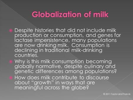  Despite histories that did not include milk production or consumption, and genes for lactase impersistence, many populations are now drinking milk. Consumption.